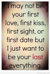 best-love-quotes-i-may-not-be-your-first-love-first-kiss-first-sight-or-first-date